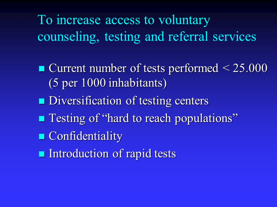 To increase access to voluntary counseling, testing and referral services