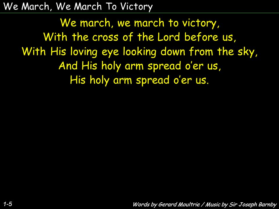 We march, we march to victory, With the cross of the Lord before us,