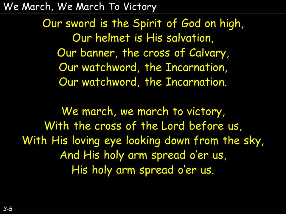 Our sword is the Spirit of God on high, Our helmet is His salvation,