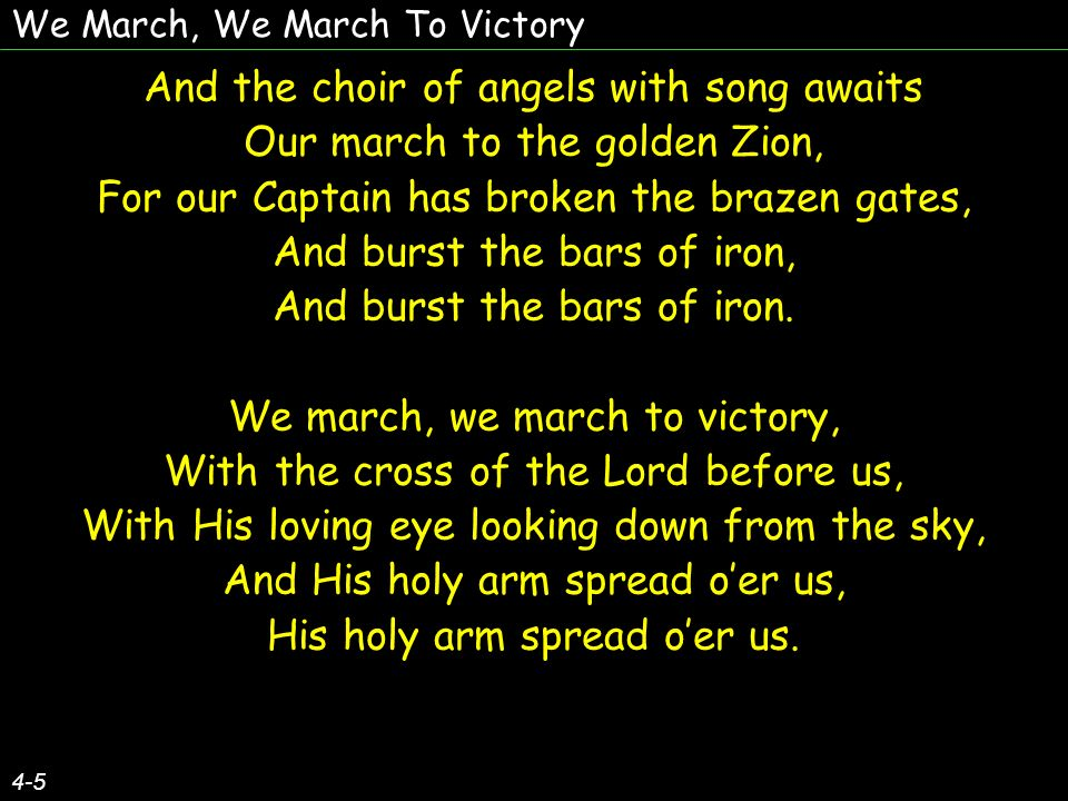 And the choir of angels with song awaits Our march to the golden Zion,
