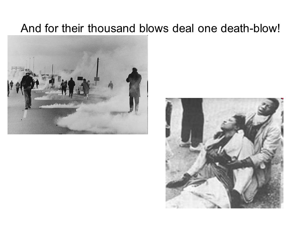 And for their thousand blows deal one death-blow!