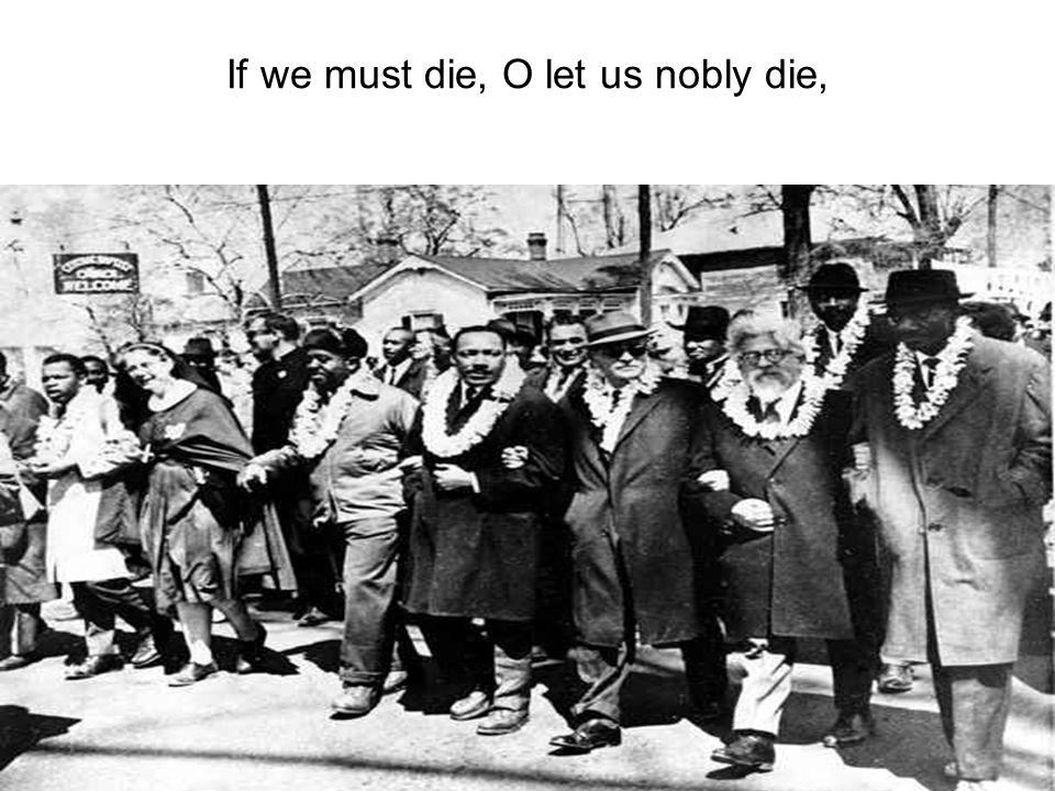 If we must die, O let us nobly die,