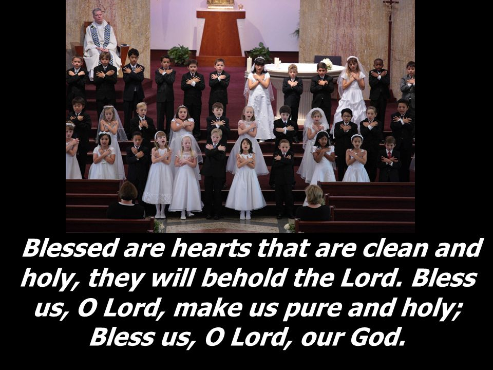 Blessed are hearts that are clean and holy, they will behold the Lord