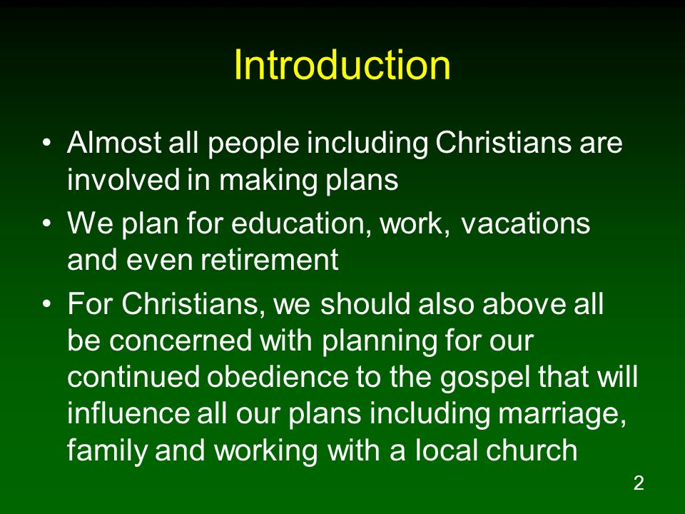 Introduction Almost all people including Christians are involved in making plans. We plan for education, work, vacations and even retirement.