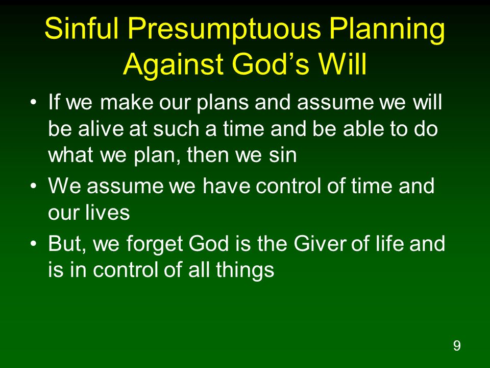 Sinful Presumptuous Planning Against God's Will
