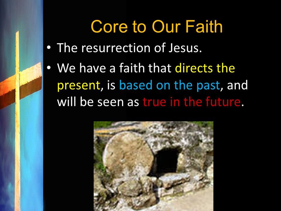 Core to Our Faith The resurrection of Jesus.