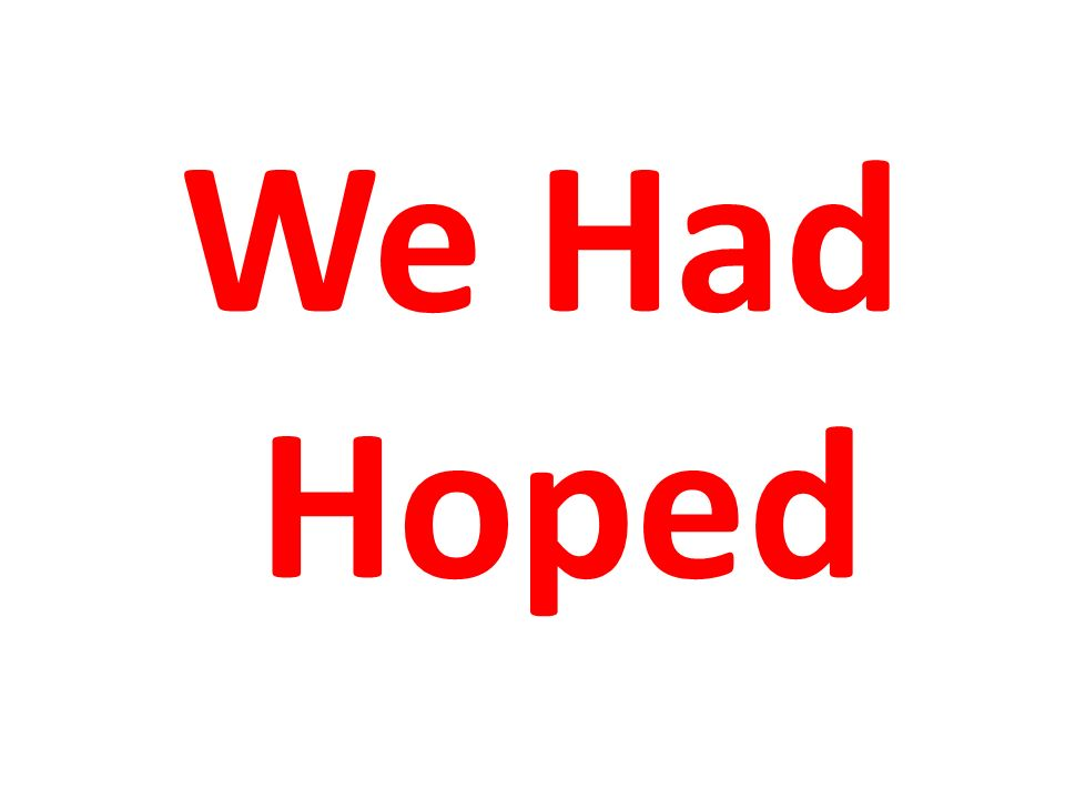 We Had Hoped