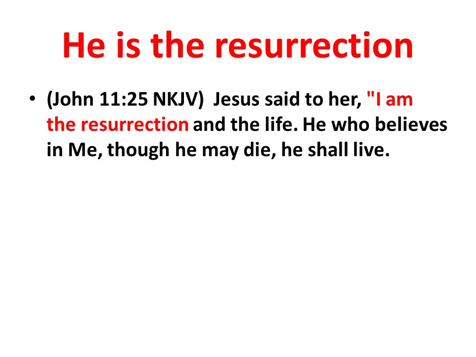 He is the resurrection
