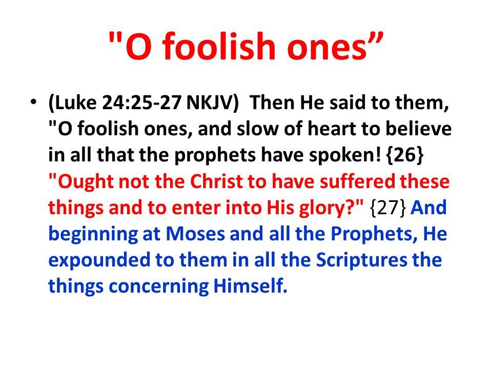 O foolish ones