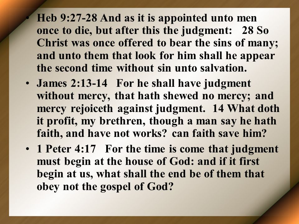 Heb 9:27-28 And as it is appointed unto men once to die, but after this the judgment: 28 So Christ was once offered to bear the sins of many; and unto them that look for him shall he appear the second time without sin unto salvation.
