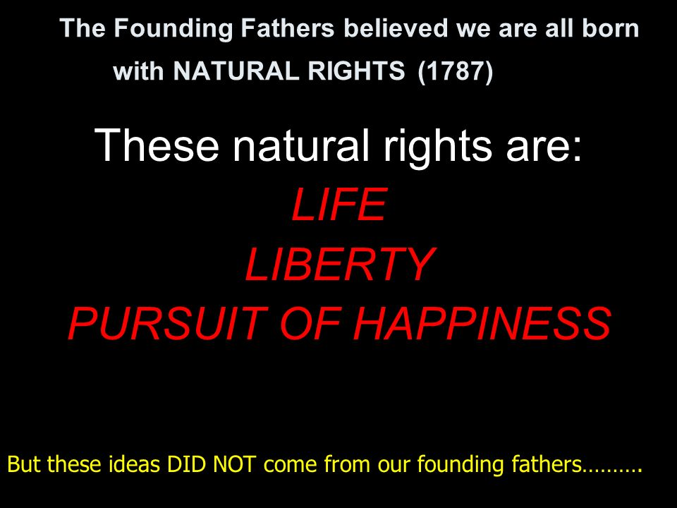 These natural rights are: