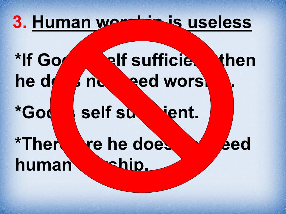 3. Human worship is useless