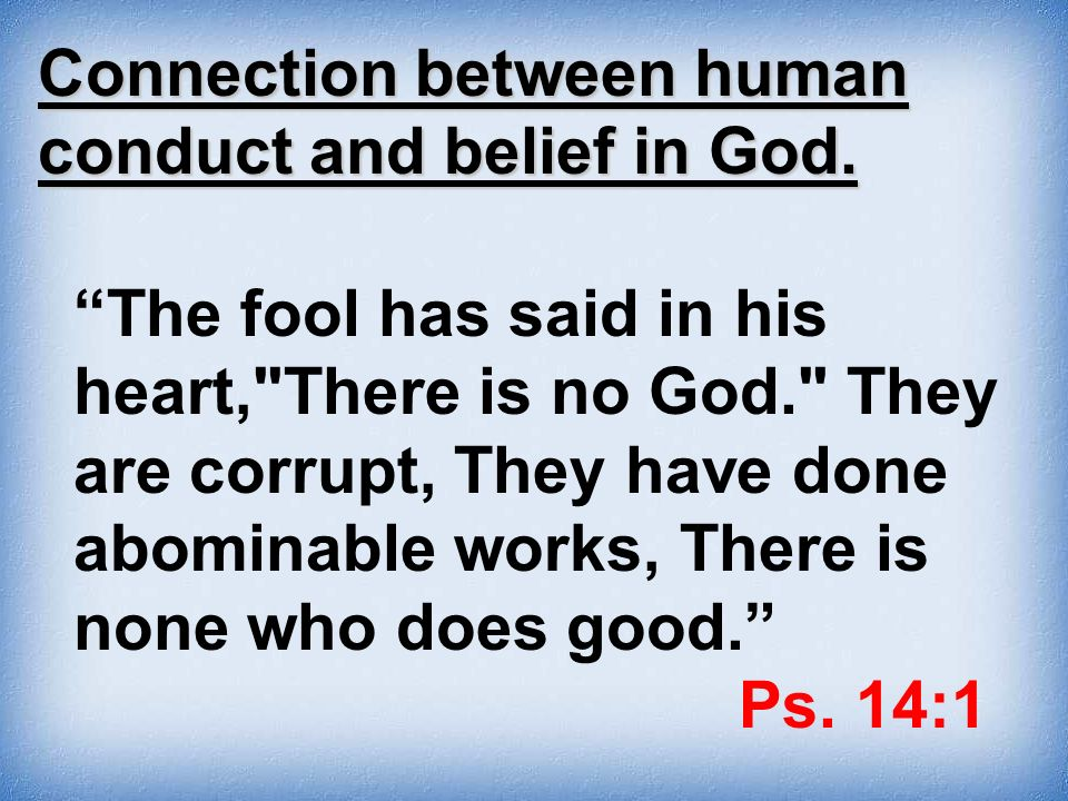 Connection between human conduct and belief in God.