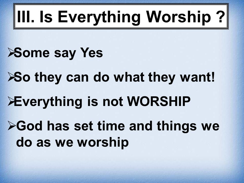 III. Is Everything Worship