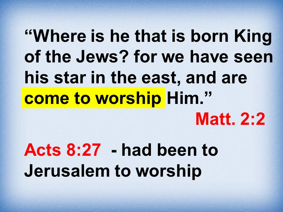 Acts 8:27 - had been to Jerusalem to worship