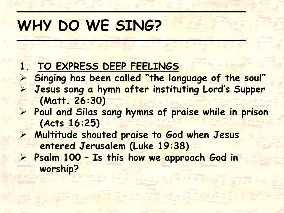 WHY DO WE SING 1. TO EXPRESS DEEP FEELINGS