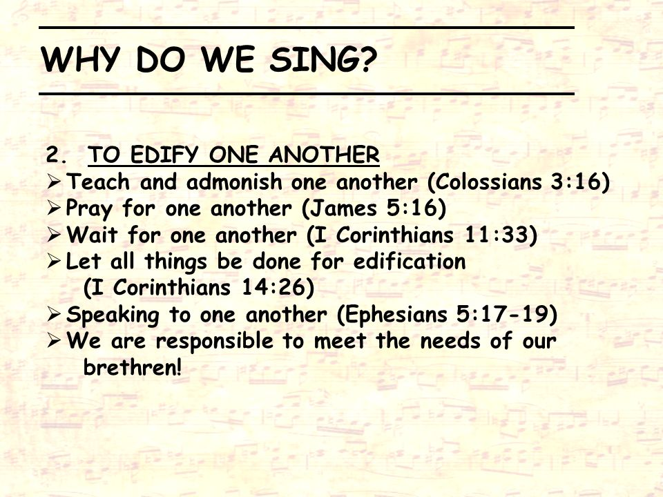 WHY DO WE SING 2. TO EDIFY ONE ANOTHER