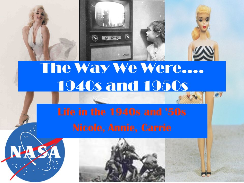 Life in the 1940s and '50s Nicole, Annie, Carrie