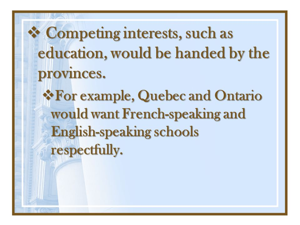 Competing interests, such as education, would be handed by the provinces.