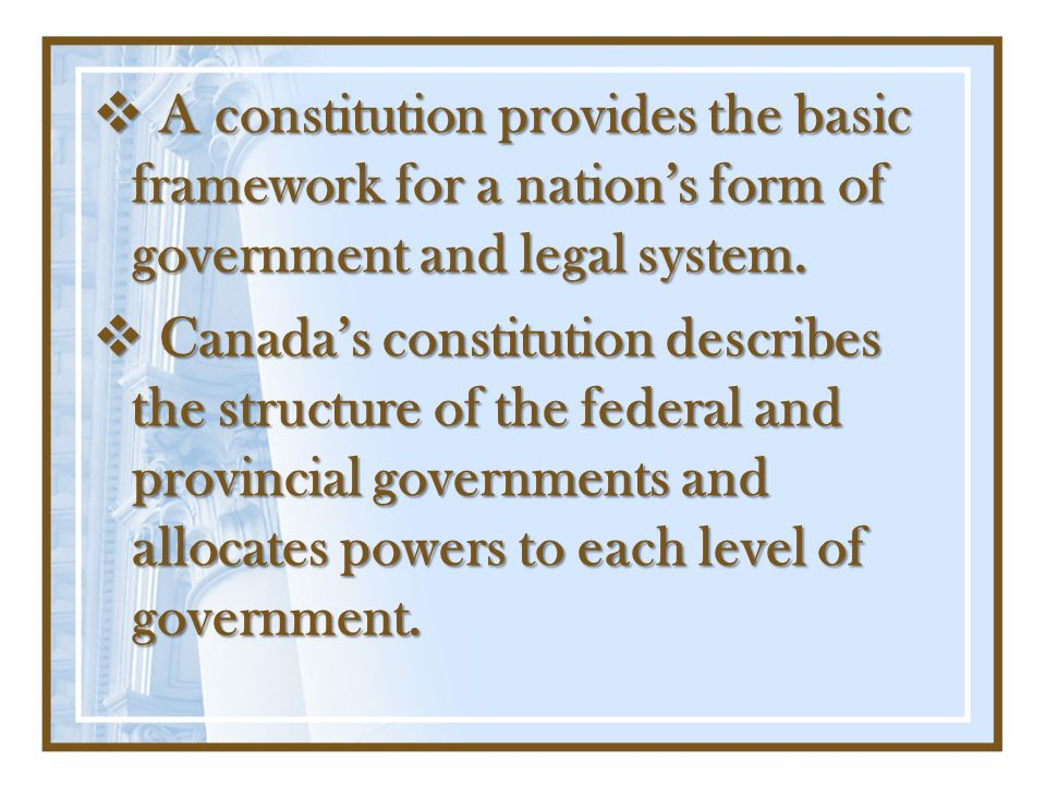 A constitution provides the basic framework for a nation's form of government and legal system.