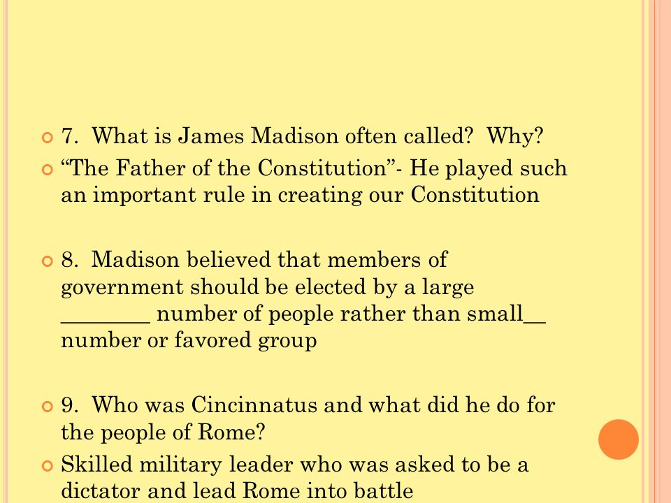 7. What is James Madison often called Why