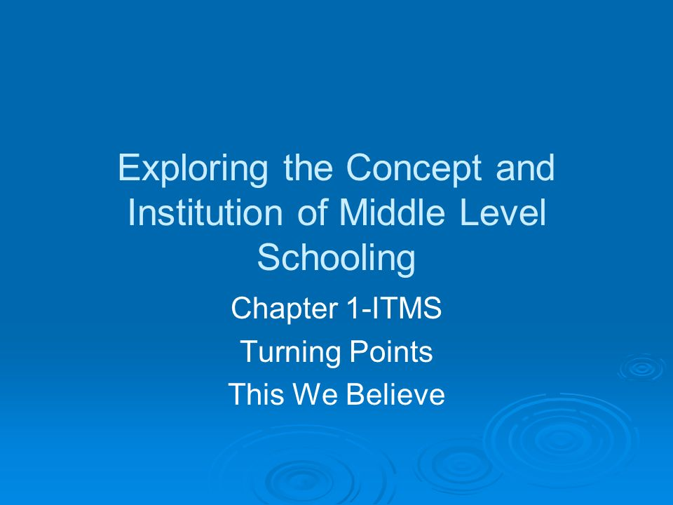 Exploring the Concept and Institution of Middle Level Schooling