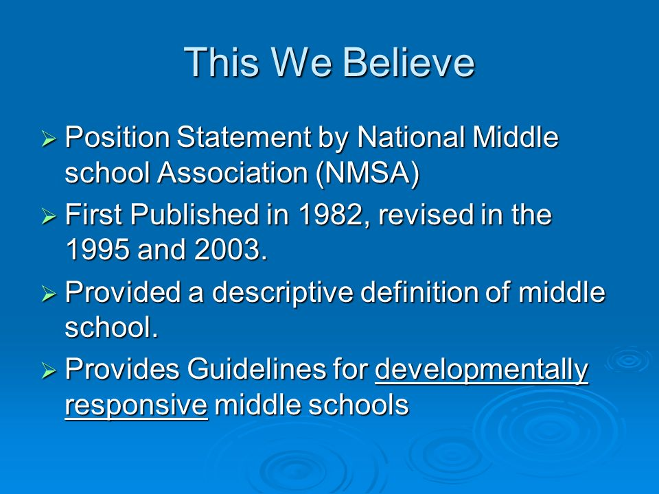 This We BelievePosition Statement by National Middle school Association (NMSA) First Published in 1982, revised in the 1995 and 2003.