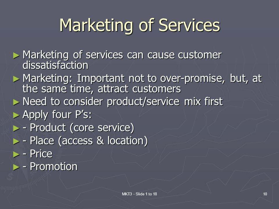 Marketing of Services Marketing of services can cause customer dissatisfaction.