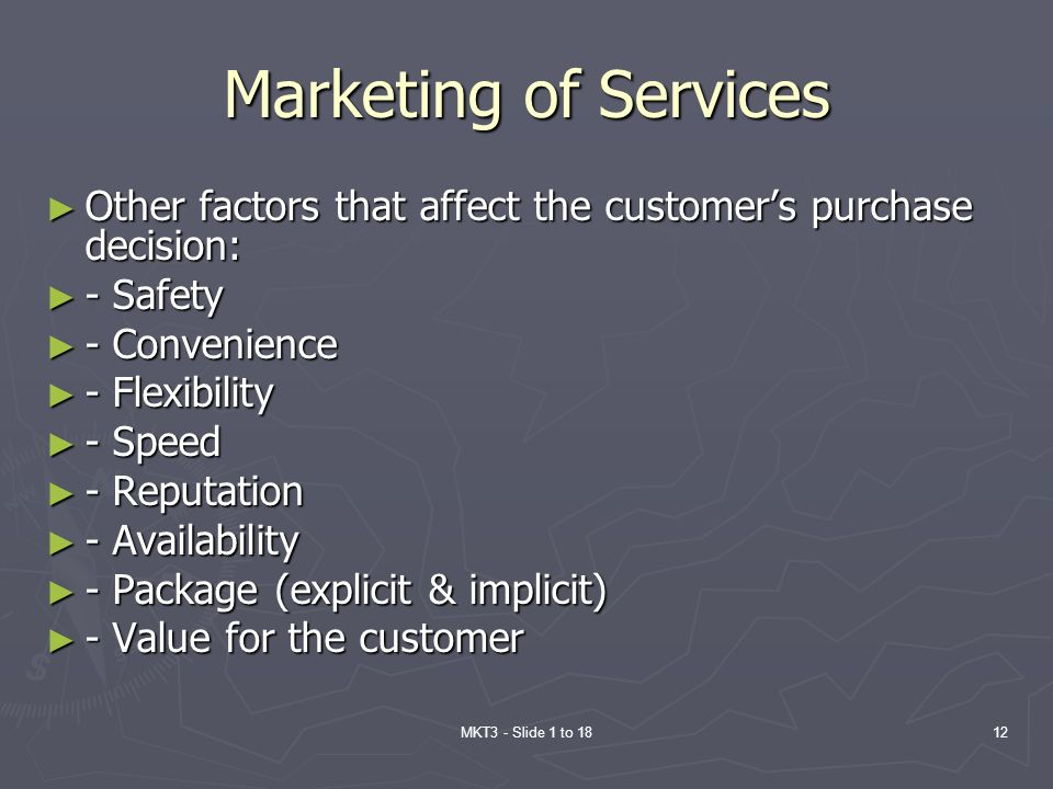 Marketing of Services Other factors that affect the customer's purchase decision: - Safety. - Convenience.