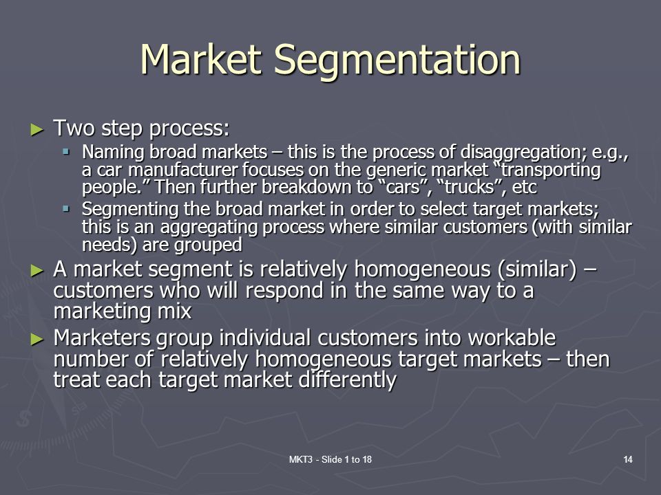Market Segmentation Two step process: