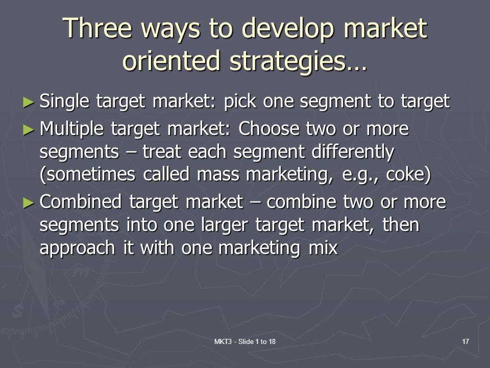 Three ways to develop market oriented strategies…