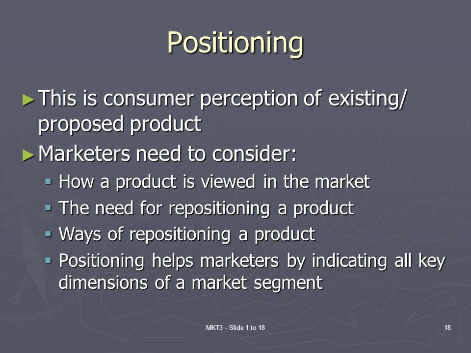 Positioning This is consumer perception of existing/ proposed product
