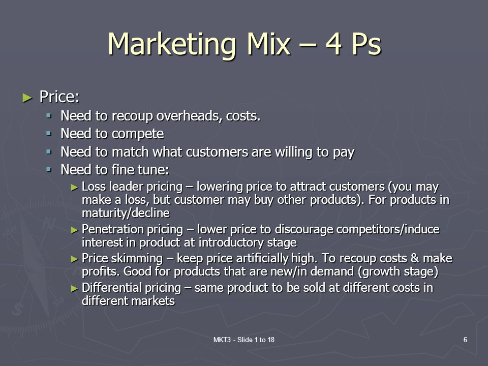 Marketing Mix – 4 Ps Price: Need to recoup overheads, costs.