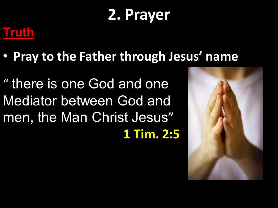 2. Prayer Pray to the Father through Jesus' name