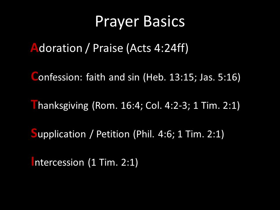 Prayer Basics Confession: faith and sin (Heb. 13:15; Jas. 5:16)