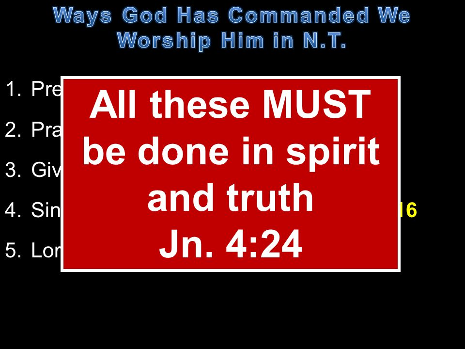 All these MUST be done in spirit and truth Jn. 4:24