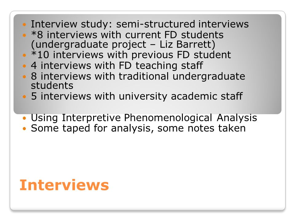 Interviews Interview study: semi-structured interviews