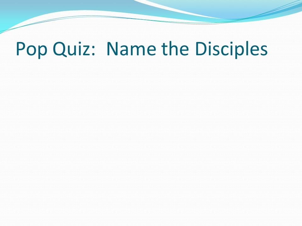 Pop Quiz: Name the Disciples