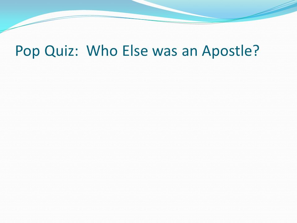 Pop Quiz: Who Else was an Apostle