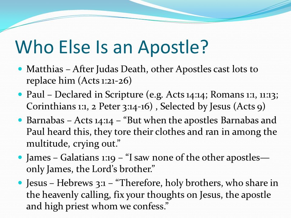 Who Else Is an Apostle Matthias – After Judas Death, other Apostles cast lots to replace him (Acts 1:21-26)