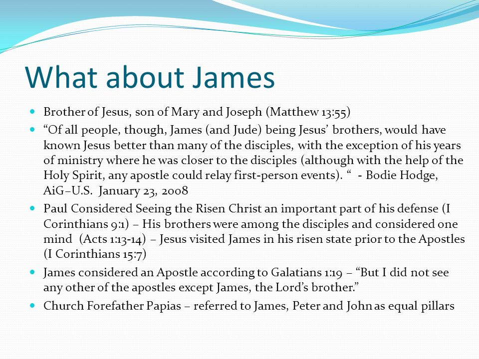 What about JamesBrother of Jesus, son of Mary and Joseph (Matthew 13:55)