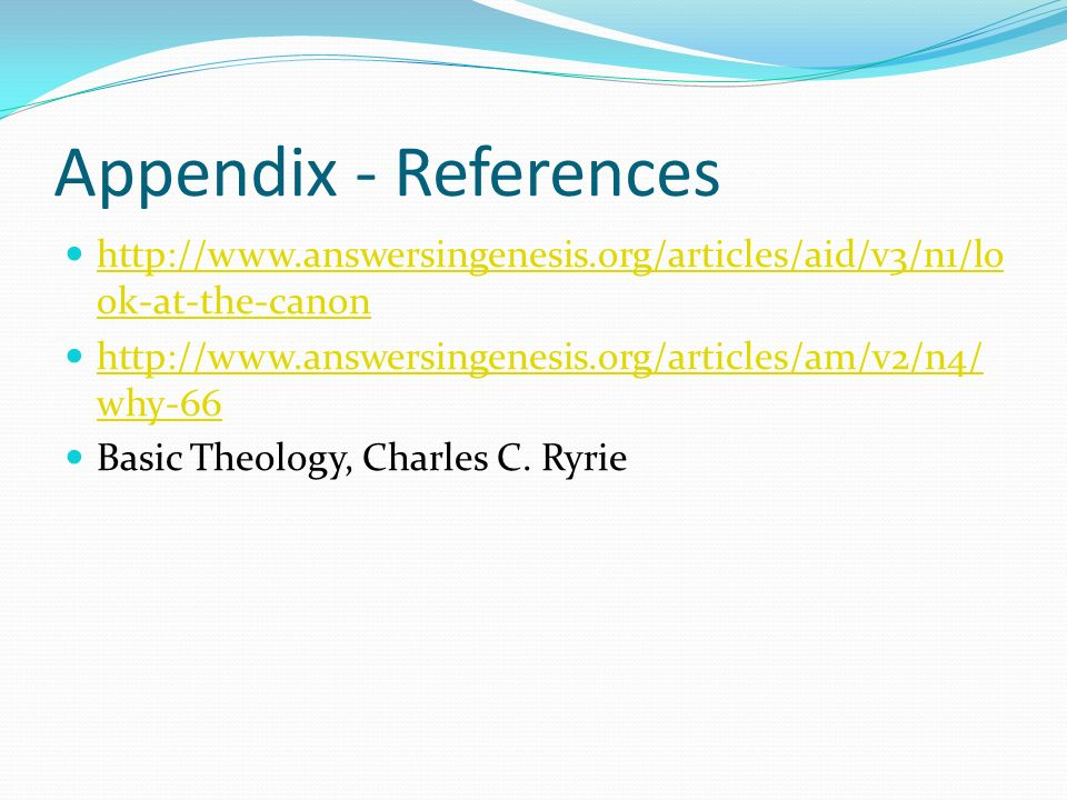 Appendix - Referenceshttp://www.answersingenesis.org/articles/aid/v3/n1/look-at-the-canon. http://www.answersingenesis.org/articles/am/v2/n4/why-66.