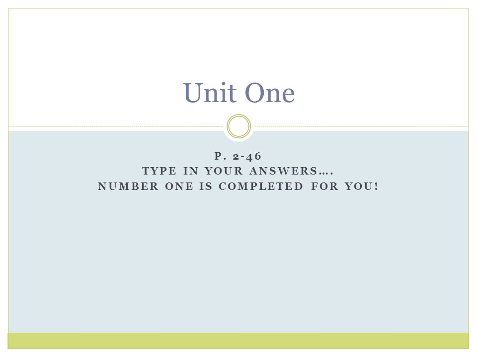 P. 2-46 Type in your answers…. Number one is completed for you!