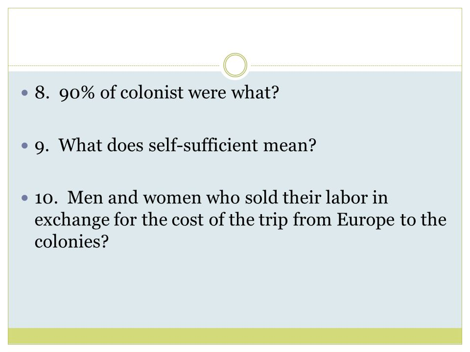 8. 90% of colonist were what 9. What does self-sufficient mean