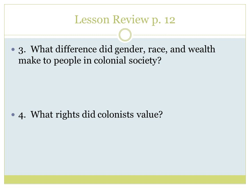 Lesson Review p. 12 3. What difference did gender, race, and wealth make to people in colonial society