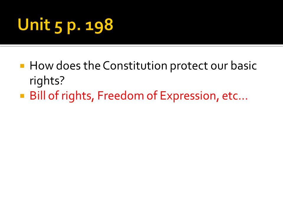 Unit 5 p. 198 How does the Constitution protect our basic rights