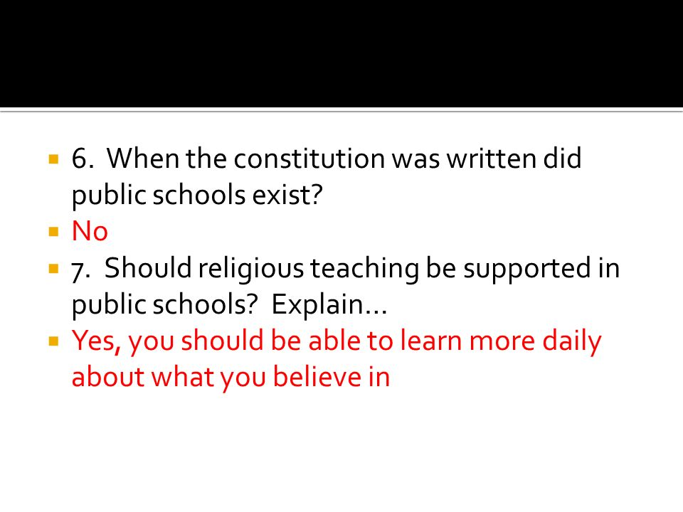 6. When the constitution was written did public schools exist