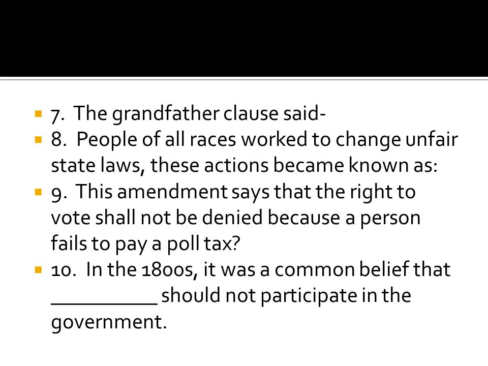 7. The grandfather clause said-