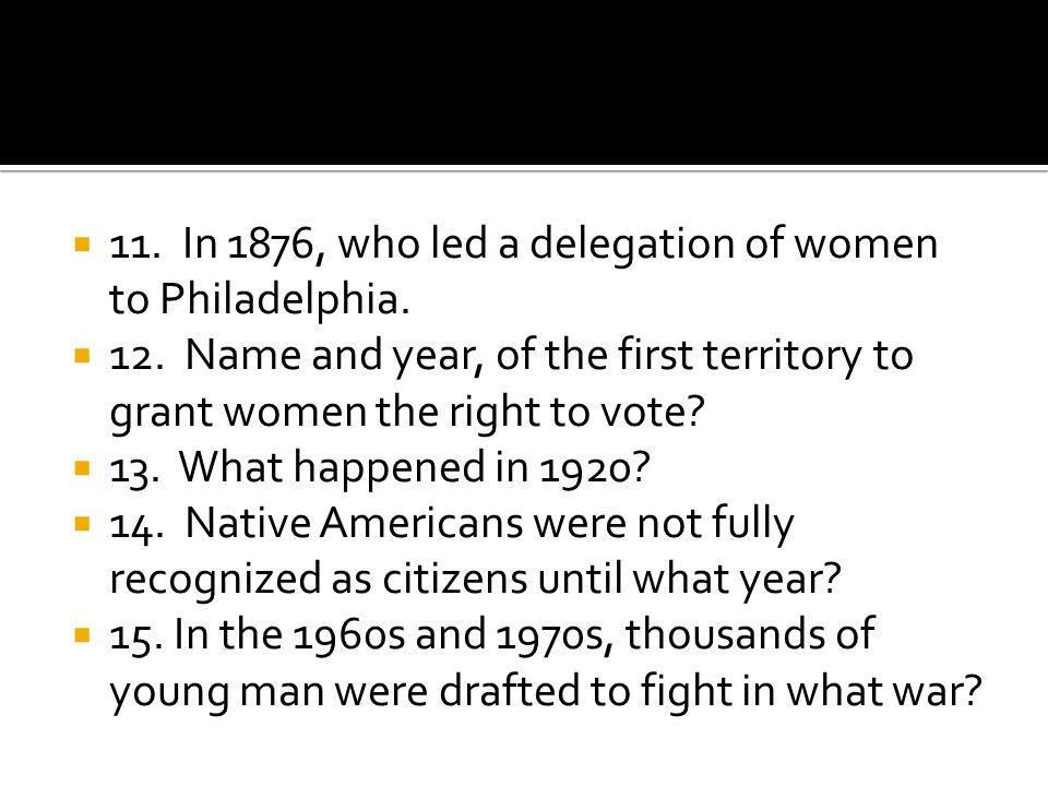 11. In 1876, who led a delegation of women to Philadelphia.
