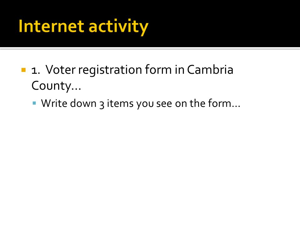 Internet activity 1. Voter registration form in Cambria County…